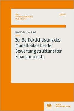 Zur Berücksichtigung des Modellrisikos bei der Bewertung strukturierter Finanzprodukte von Shkel,  David Sebastian