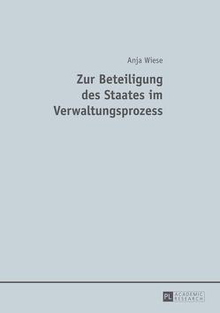 Zur Beteiligung des Staates im Verwaltungsprozess von Wiese,  Anja