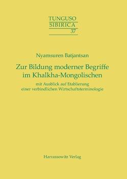 Zur Bildung moderner Begriffe im Khalkha-Mongolischen mit Ausblick auf Etablierung einer verbindlichen Wirtschaftsterminologie von Batjantsan,  Nyamsuren