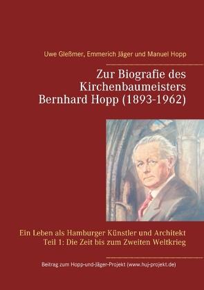 Zur Biografie des Kirchenbaumeisters Bernhard Hopp (1893-1962) von Glessmer,  Uwe, Hopp,  Manuel, Jäger,  Emmerich
