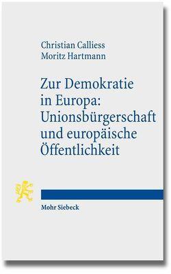 Zur Demokratie in Europa: Unionsbürgerschaft und europäische Öffentlichkeit von Calliess,  Christian, Hartmann,  Moritz