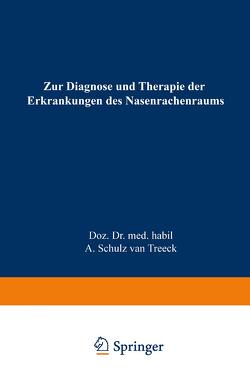 Zur Diagnose und Therapie der Erkrankungen des Nasenrachenraums von Schulz van Treeck,  Alfred