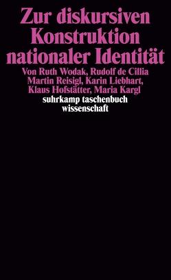 Zur diskursiven Konstruktion nationaler Identität von Cillia,  Rudolf de, Hofstätter,  Klaus, Kargl,  Maria, Liebhart,  Karin, Reisigl,  Martin, Wodak,  Ruth