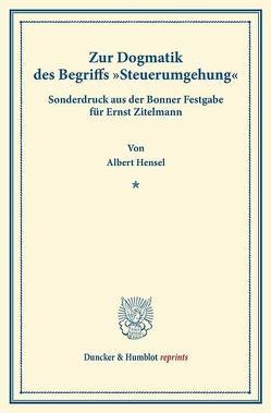 """Zur Dogmatik des Begriffs """"Steuerumgehung«. von Hensel,  Albert"""