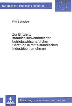 Zur Effizienz staatlich subventionierter betriebswirtschaftlicher Beratung in mittelständischen Industrieunternehmen von Schneider,  Willi