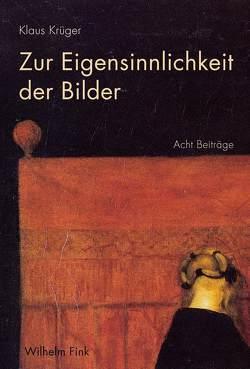 Zur Eigensinnlichkeit der Bilder von Dümpelmann,  Britta, Krueger,  Klaus, Löhr,  Wolf-Dietrich, Quabeck,  Cornelius, Weiß,  Matthias, Wille,  Friederike