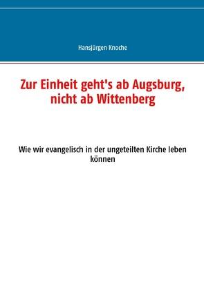 Zur Einheit geht's ab Augsburg, nicht ab Wittenberg von Knoche,  Hansjürgen