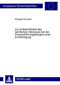Zur Entbehrlichkeit des rechtlichen Interesses bei der Prozessführungsbefugnis kraft Ermächtigung von Kurzweil,  Elisabeth
