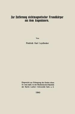 Zur Entfernung nichtmagnetischer Fremdkörper aus dem Augeninnern von Leydhecker,  Friedrich Karl