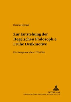 Zur Entstehung der Hegelschen Philosophie – Frühe Denkmotive von Spiegel,  Hermes