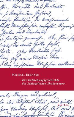Zur Entstehungsgeschichte des Schlegelschen Shakespeare von Bernays,  Michael