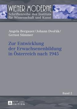Zur Entwicklung der Erwachsenenbildung in Österreich nach 1945 von Bergauer,  Angela, Dvorák,  Johann, Stimmer,  Gernot