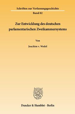 Zur Entwicklung des deutschen parlamentarischen Zweikammersystems. von Wedel,  Joachim v.