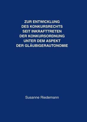 Zur Entwicklung des Konkursrechts seit Inkrafttreten der Konkursordnung unter dem Aspekt der Gläubigerautonomie von Riedemann,  Susanne