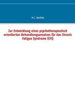 Zur Entwicklung eines psychotherapeutisch orientierten Behandlungsansatzes für das Chronic Fatigue Syndrome (CFS) von Hartlieb,  M.C.