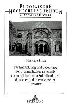 Zur Entwicklung und Bedeutung der Brunnenhäuser innerhalb der mittelalterlichen Sakralbaukunst deutscher und österreichischer Territorien von Simon,  Heike
