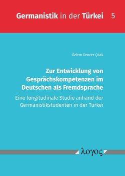 Zur Entwicklung von Gesprächskompetenzen im Deutschen als Fremdsprache von Cıtak,  Özlem Gencer