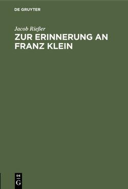 Zur Erinnerung an Franz Klein von Riesser,  Jacob