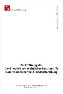 Zur Eröffnung des Carl Friedrich von Weizsäcker-Zentrums für Naturwissenschaft und Friedensforschung von Kalinowski,  Martin B, Spitzer,  Hartwig