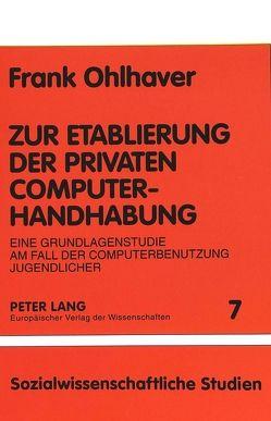 Zur Etablierung der privaten Computerhandhabung von Ohlhaver,  Frank