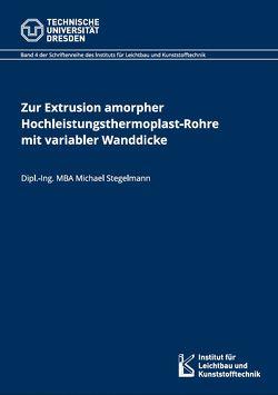 Zur Extrusion amorpher Hochleistungsthermoplast-Rohre mit variabler Wanddicke von Stegelmann,  Michael