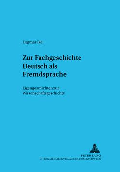 Zur Fachgeschichte Deutsch als Fremdsprache von Blei,  Dagmar