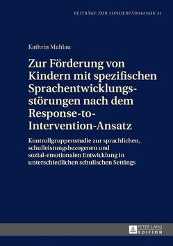 Zur Förderung von Kindern mit spezifischen Sprachentwicklungsstörungen nach dem Response-to-Intervention-Ansatz von Mahlau,  Kathrin