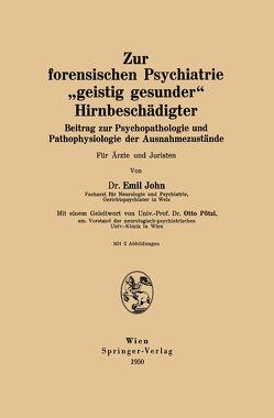 """Zur forensischen Psychiatrie """"geistig gesunder"""" Hirnbeschädigter von John,  Emil, Pötzl,  Otto"""