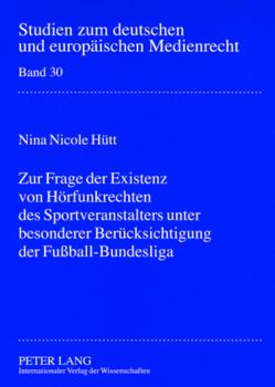 Zur Frage der Existenz von Hörfunkrechten des Sportveranstalters unter besonderer Berücksichtigung der Fußball-Bundesliga von Hütt,  Nina