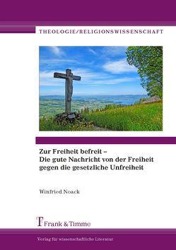 Zur Freiheit befreit – Die gute Nachricht von der Freiheit gegen die gesetzliche Unfreiheit von Noack,  Winfried