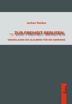 … zur Freiheit berufen von Denker,  Jochen