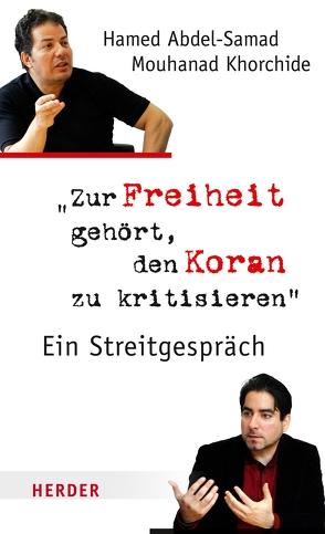 Zur Freiheit gehört, den Koran zu kritisieren von Abdel-Samad,  Hamed, Khorchide,  Mouhanad, Orth,  Stefan