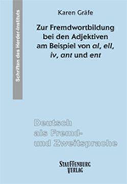 Zur Fremdwortbildung bei den Adjektiven am Beispiel von al, ell, iv, ant und ent von Gräfe,  Karen