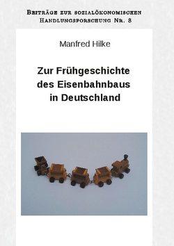 Zur Frühgeschichte des Eisenbahnbaus in Deutschland von Hilke,  Arne, Hilke,  Manfred