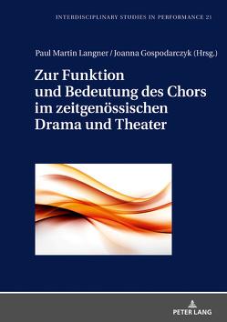 Zur Funktion und Bedeutung des Chors im zeitgenössischen Drama und Theater von Gospodarczyk,  Joanna, Langner,  Paul Martin