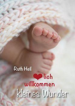 Herzlich willkommen, kleines Wunder von Ruth,  Heil