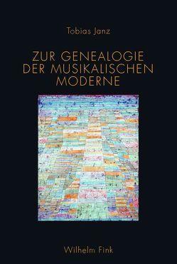 Zur Genealogie der musikalischen Moderne von Janz,  Tobias