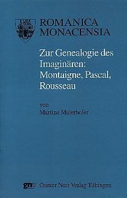 Zur Genealogie des Imaginären: Montaigne, Pascal, Rousseau von Maierhofer,  Martina