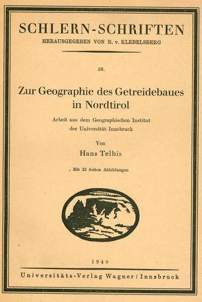 Zur Geographie des Getreidebaues in Nordtirol von Telbis,  Hans
