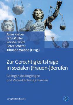 Zur Gerechtigkeitsfrage in sozialen (Frauen-)Berufen von Karber,  Anke, Mueller,  Jens, Nolte,  Kerstin, Schaefer,  Peter, Wahne,  Tilmann