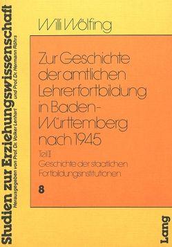 Zur Geschichte der amtlichen Lehrerfortbildung in Baden-Württemberg nach 1945 von Wölfing,  Willi