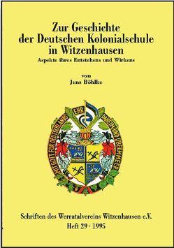 Zur Geschichte der Deutschen Kolonialschule in Witzenhausen von Böhlke,  Jens