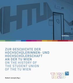Zur Geschichte der Hochschülerinnen- und Hochschülerschaft an der TU Wien / On the History of the Student Union of the TU Wien von Jarczyk,  Robert