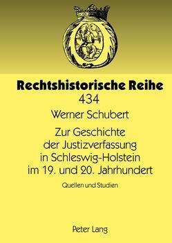 Zur Geschichte der Justizverfassung in Schleswig-Holstein im 19. und 20. Jahrhundert von Schubert,  Werner