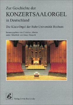 Zur Geschichte der Konzertsaalorgel in Deutschland von Ahrens,  Christian, Braasch,  Jonas