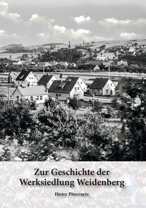 Zur Geschichte der Werksiedlung Weidenberg von Piwernetz,  Dieter