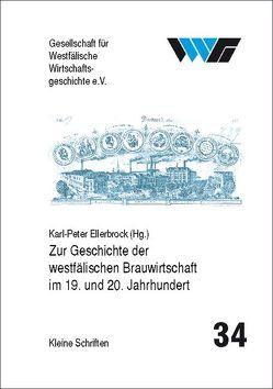 Zur Geschichte der westfälischen Brauwirtschaft im 19. und 20. Jahrhundert von Ellerbrock,  Karl-Peter