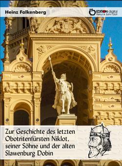 Zur Geschichte des letzten Obotritenfürsten Niklot, seiner Söhne und der alten Slawenburg Dobin von Falkenberg,  Heinz