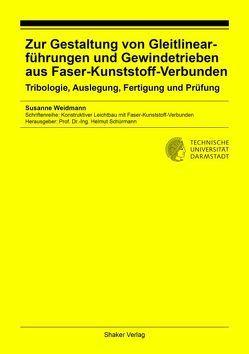 Zur Gestaltung von Gleitlinearführungen und Gewindetrieben aus Faser-Kunststoff-Verbunden von Weidmann,  Susanne