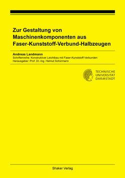 Zur Gestaltung von Maschinenkomponenten aus Faser-Kunststoff-Verbund-Halbzeugen von Landmann,  Andreas
